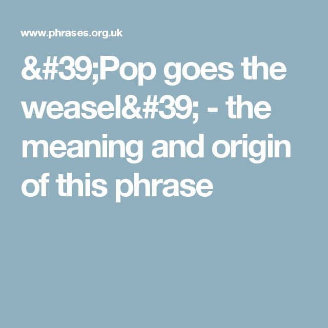 'Pop goes the weasel' - the meaning and origin of this phrase