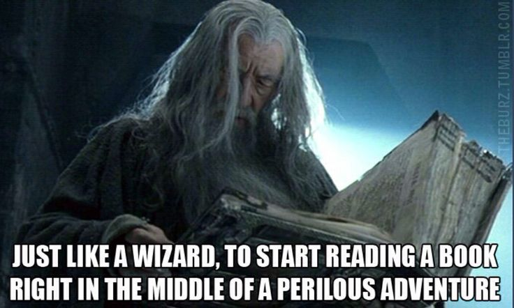 C'mon Gandalf. It's not like we've got time on our side here.