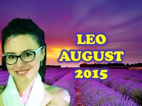 LEO AUGUST 2015. The Most Important Month For you This Year!