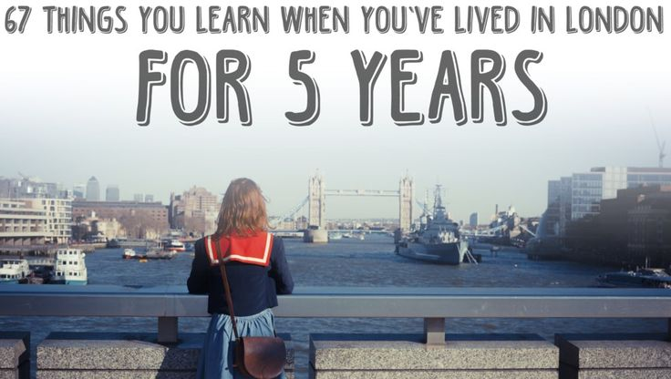 67 Things You Learn When You've Lived In London For Five Years
