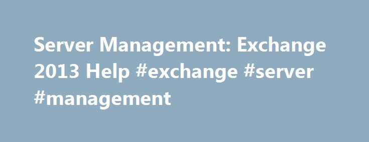 Server Management: Exchange 2013 Help #exchange #server #management http://interior.remmont.com/server-management-exchange-2013-help-exchange-server-management/  # Server Management Applies to: Exchange Server 2013 The Server Management management role group is one of several built-in role groups that make up the Role Based Access Control (RBAC) permissions model in Microsoft Exchange Server 2013. Role groups are assigned one or more management roles that contain the permissions required to…