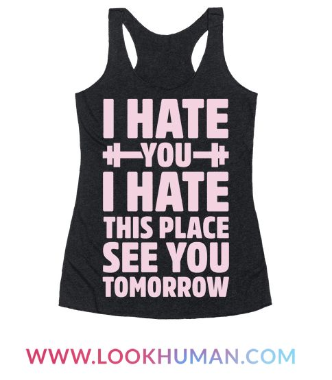 """This funny gym shirt is a great message for anyone with a love hate relationship with the gym and their personal trainer """"I hate you, I hate this place, see you tomorrow."""" This workout shirt is perfect for fans of gym jokes, gym memes, workout jokes and fitness shirts."""
