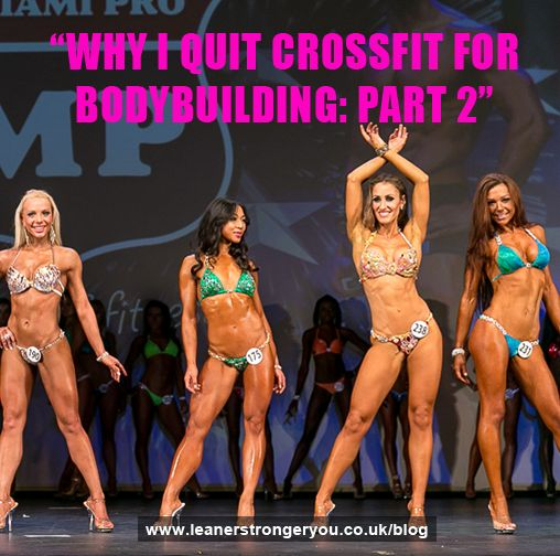 Why I Quit CrossFit For Bodybuilding Part 2 Female Personal TrainerCrossfit BodyI