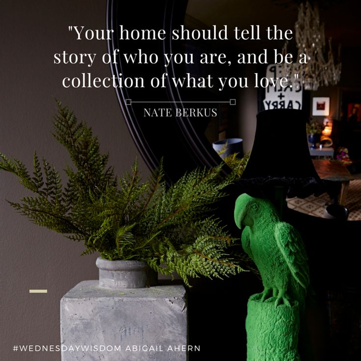 """""""Your home should tell the story of who you are, and be a collection of what you love."""" - Nate Berkus #WednesdayWisdom"""