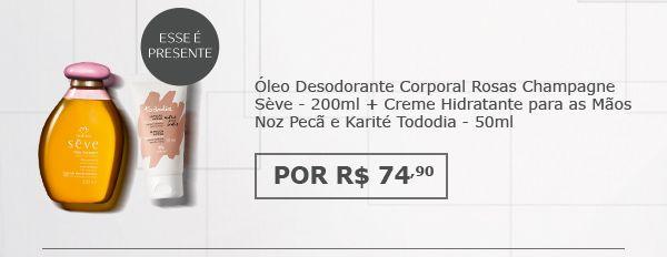 Óleo Desodorante Corporal Rosas Champagne Sève - 200ml + Creme Hidratante para as Mãos Noz Pecã e Karité Tododia - 50ml - por R$74,90