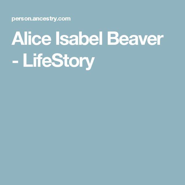 Alice Isabel Beaver - LifeStory