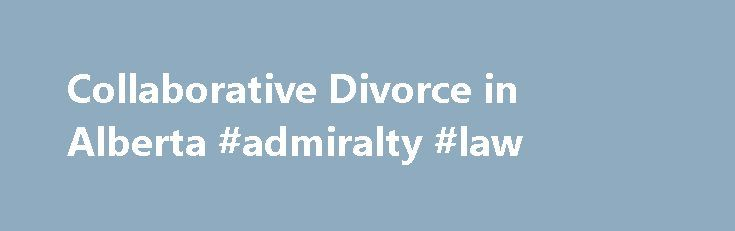 Collaborative Divorce in Alberta #admiralty #law http://laws.nef2.com/2017/04/30/collaborative-divorce-in-alberta-admiralty-law/  #collaborative law # Collaborative Divorce. You have a choice Collaborative Divorce is an out-of-court process that enables separating or divorcing spouses to create their own settlement with the support of highly trained professionals. Read more to learn about how the Collaborative Divorce Process works. Is Collaborative Divorce For Me? Collaborative Divorce is…