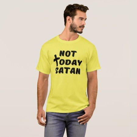 Not Today Satan T-Shirt - click/tap to personalize and buy