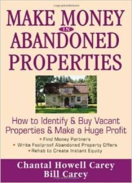 Make Money In Abandoned Properties: How To Identify And Buy Vacant Properties And Make A Huge Profit PDF