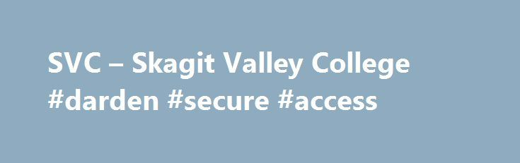 SVC – Skagit Valley College #darden #secure #access http://finances.nef2.com/svc-skagit-valley-college-darden-secure-access/  # Student Toolbox Important Dates News and Information Welcome to Spring Quarter 2017 2017-18 Schedule and Catalog Class Search Summer And Fall Quarter 2017 Registration Spring 2017 Graduation and Commencement 2016 Tax Credit Information Spring Accounts And eLearning Classes MySVC Rave Alerts Student Online Support (SOS) Help Center Academic Resources SVC Events RSS…