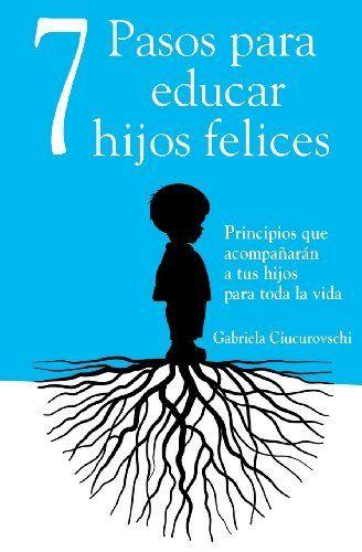 7 Pasos para educar hijos felices: Principios que acompañarán a tus hijos para toda la vida by Gabriela Ciucurovschi et al., http://www.amazon.co.uk/dp/6069334353/ref=cm_sw_r_pi_dp_23OTtb0GH9CAM