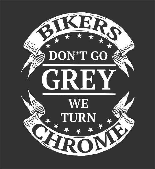 Bikers Dont Go Grey We Turn Chrome Fabrily Cricut Pinterest Biker Chrome And Motorcycle