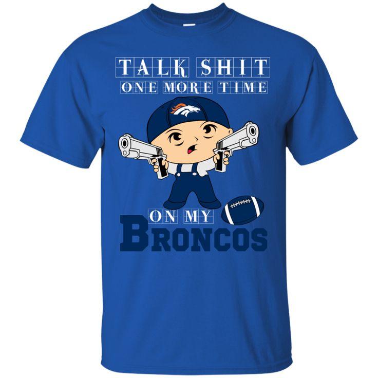 Denver Broncos shirts Talk shit One More Time On My Broncos T-shirts Hoodies Sweatshirts Denver Broncos shirts Talk shit One More Time On My Broncos T-shirts Ho
