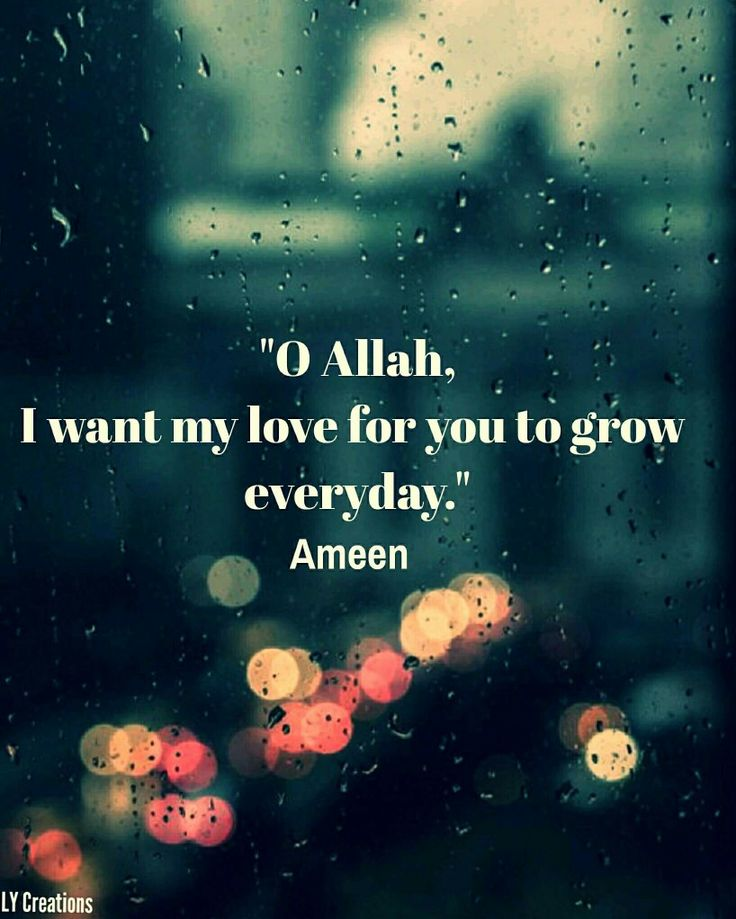 """""""O Allah I want my love for you to grow everyday."""