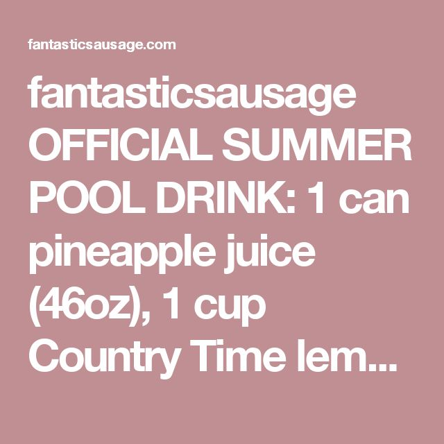 fantasticsausage OFFICIAL SUMMER POOL DRINK: 1 can pineapple juice (46oz), 1 cup Country Time lemonade mix, 2 cups water, 2 cans Sprite, and Pineapple Coconut Rum Um yes please! - fantasticsausage