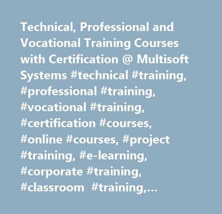 Technical, Professional and Vocational Training Courses with Certification @ Multisoft Systems #technical #training, #professional #training, #vocational #training, #certification #courses, #online #courses, #project #training, #e-learning, #corporate #training, #classroom #training, #campus #training, #boot #camp #training, #online #training, #6 #months #industrial #training #noida, #6 #weeks #industrial #training #noida, #6 #months #industrial #training #delhi #ncr, #live #project…