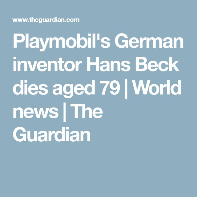Playmobil's German inventor Hans Beck dies aged 79 | World news | The Guardian