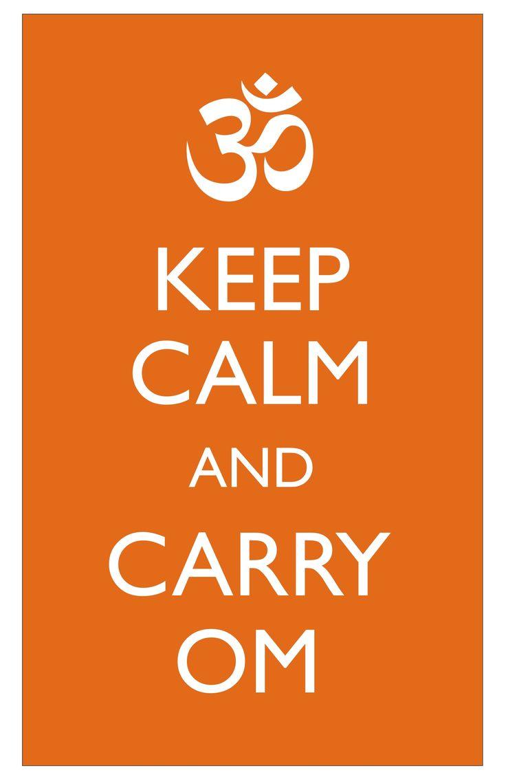 Keep calm & carry om :)