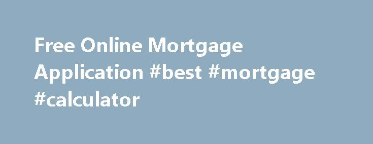 Free Online Mortgage Application #best #mortgage #calculator http://mortgage.remmont.com/free-online-mortgage-application-best-mortgage-calculator/  #online mortgage application # Primary do some offering of research on the net. There are various individuals who have a low Free online mortgage application credit score background these kinds of sites that they will be not bale to achieve the perfect financial situation that are you can find. A short term installment loan is called a pay day…