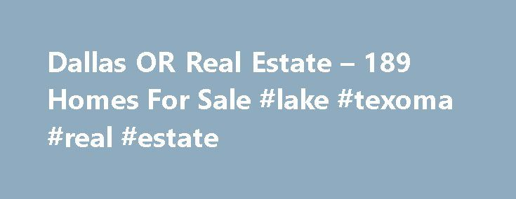 Dallas OR Real Estate – 189 Homes For Sale #lake #texoma #real #estate http://real-estate.remmont.com/dallas-or-real-estate-189-homes-for-sale-lake-texoma-real-estate/  #dallas real estate # Dallas OR Real Estate Why use Zillow? Zillow helps you find the newest Dallas real estate listings. By analyzing information on thousands of single family homes for sale in Dallas, Oregon and across the United States, we calculate home values (Zestimates) and the Zillow Home Value Price Index for Dallas…