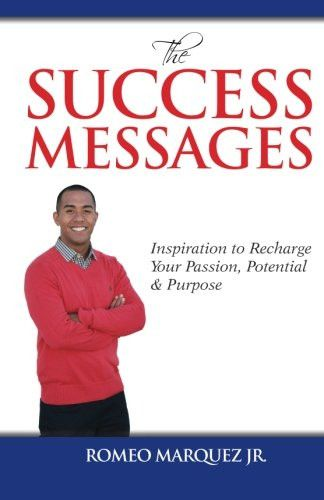 The Success Messages: Inspiration to Recharge Your Passion, Potential & Purpose