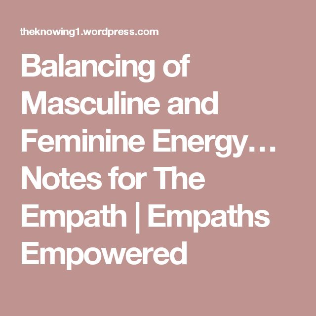 Balancing of Masculine and Feminine Energy… Notes for The Empath | Empaths Empowered