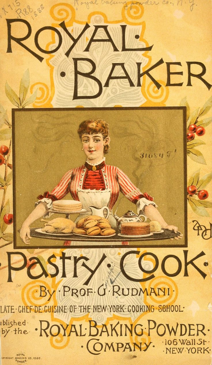 1885 | Royal Baker Pastry Cook Book | By Prof G. Rudmani, the Late Chef De Cuicine of the New York Cooking School | Published by The Royal Baking Powder Company | 56 pages