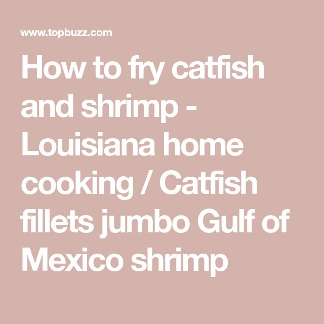 How to fry catfish and shrimp - Louisiana home cooking / Catfish fillets jumbo Gulf of Mexico shrimp