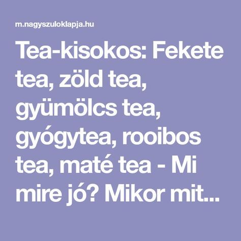 Tea-kisokos: Fekete tea, zöld tea, gyümölcs tea, gyógytea, rooibos tea, maté tea - Mi mire jó? Mikor mit igyunk? - Nagyszülők lapja