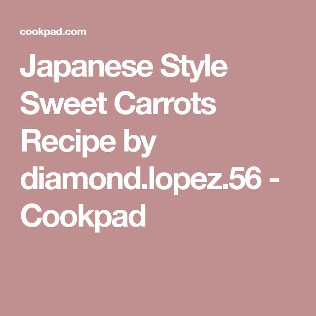 Japanese Style Sweet Carrots Recipe by diamond.lopez.56 - Cookpad