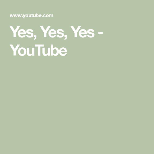 Yes, Yes, Yes - YouTube