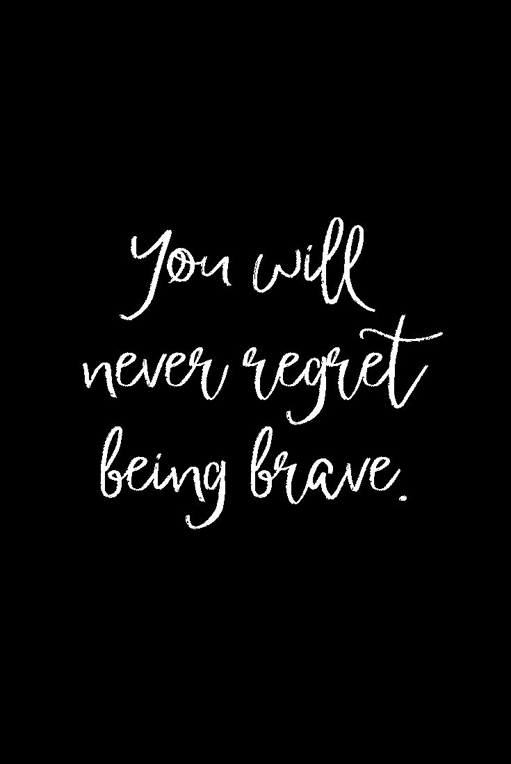 You will never regret being brave. #quotestoliveby #quote #InspirationalQuotes