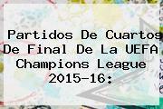 http://tecnoautos.com/wp-content/uploads/imagenes/tendencias/thumbs/partidos-de-cuartos-de-final-de-la-uefa-champions-league-201516.jpg Uefa Champions League 2016. Partidos de Cuartos de Final de la UEFA Champions League 2015-16:, Enlaces, Imágenes, Videos y Tweets - http://tecnoautos.com/actualidad/uefa-champions-league-2016-partidos-de-cuartos-de-final-de-la-uefa-champions-league-201516/