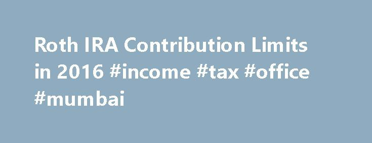 Roth IRA Contribution Limits in 2016 #income #tax #office #mumbai http://incom.remmont.com/roth-ira-contribution-limits-in-2016-income-tax-office-mumbai/  #roth ira income limit # Roth IRA Contribution Limits in 2016 The Internal Revenue Service (IRS) recently announced Roth individual retirement account (IRA) contribution limits and income limits for 2016. There are only minor changes from 2015. Contribution Limits The limit on contributions to a Roth IRA are unchanged. Individuals may…