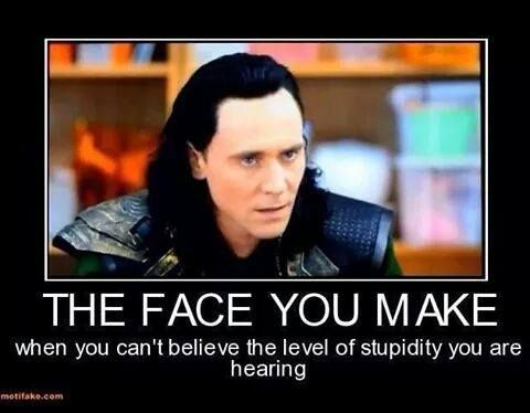 Loki must make this face a lot with Thor.
