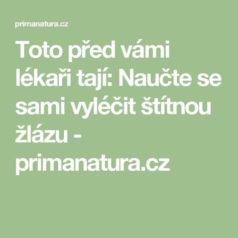 Toto před vámi lékaři tají: Naučte se sami vyléčit štítnou žlázu - primanatura.cz