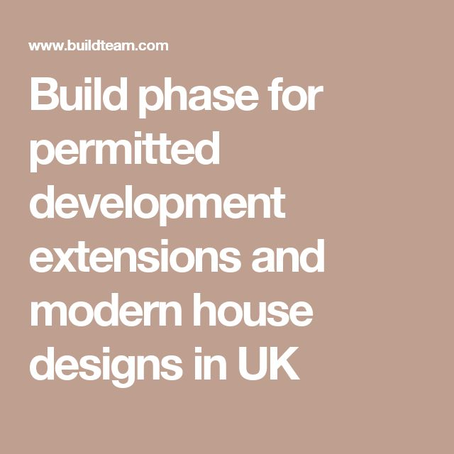 Build phase for permitted development extensions and modern house designs in UK