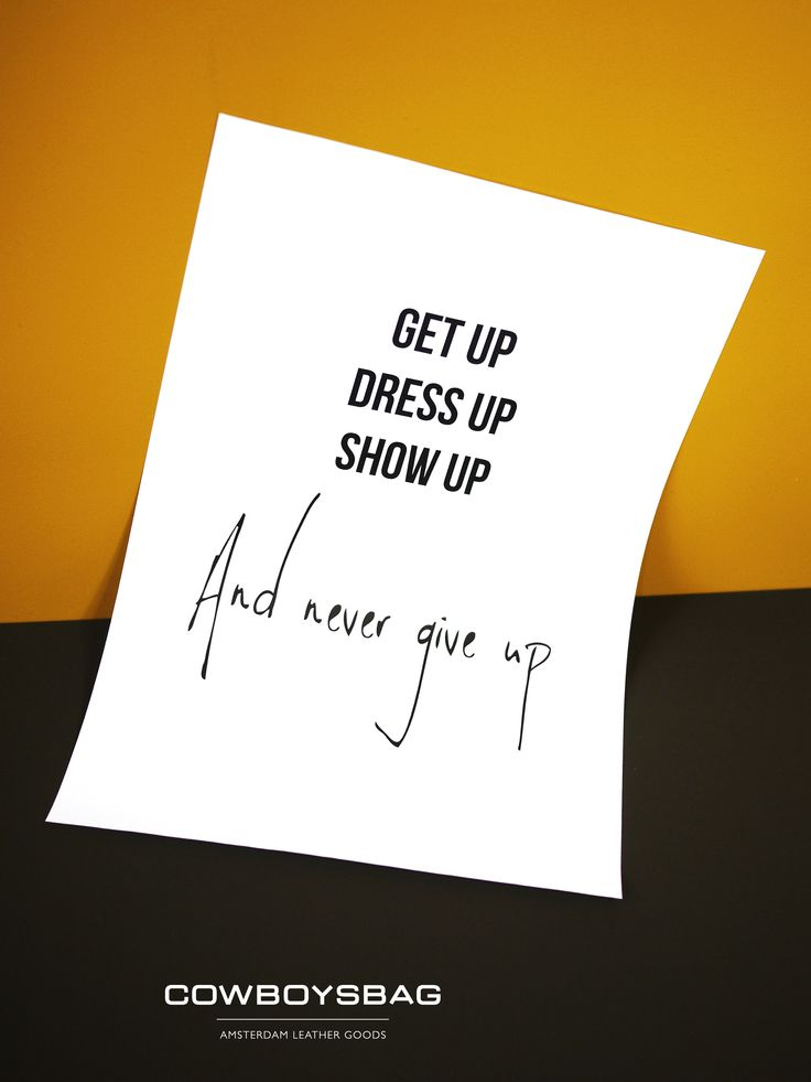 Get up, dress up, show up and never give up! | Cowboysbag