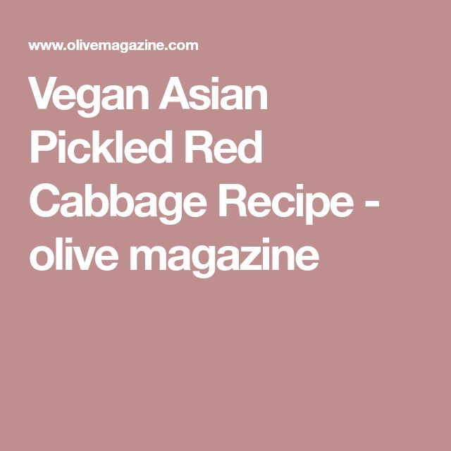Vegan Asian Pickled Red Cabbage Recipe - olive magazine