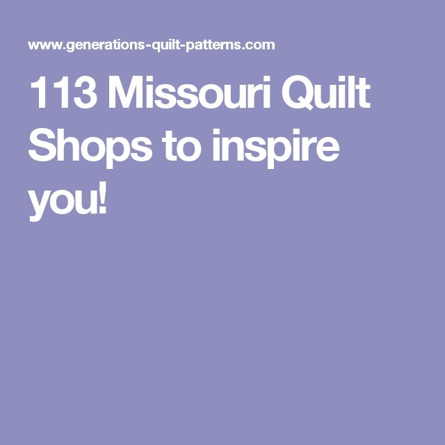 113 Missouri Quilt Shops to inspire you!