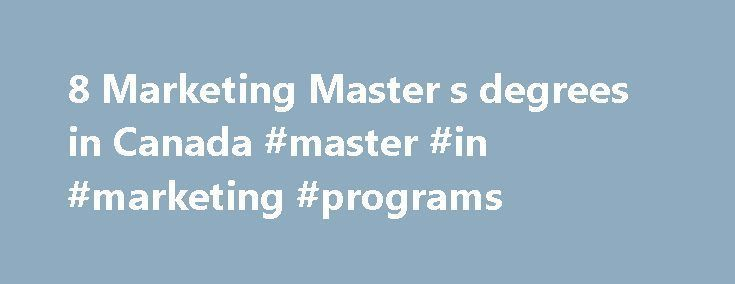 8 Marketing Master s degrees in Canada #master #in #marketing #programs http://china.nef2.com/8-marketing-master-s-degrees-in-canada-master-in-marketing-programs/  # Study Marketing in Canada Studying Marketing Marketing studies the part of a business which ensures that goods and services are reaching the customer by understanding its needs. Marketing embodies components like distribution, product management, pricing and consumer behaviour. Typical marketing processes are advertising and…
