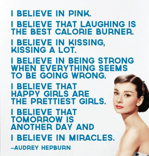 I believe...: Life Quotes, Words Of Wisdom, Audrey Hepburn, Audreyhepburn, Be A Woman, Fashion Quotes, Favorite Quotes, Smart Women, Role Models