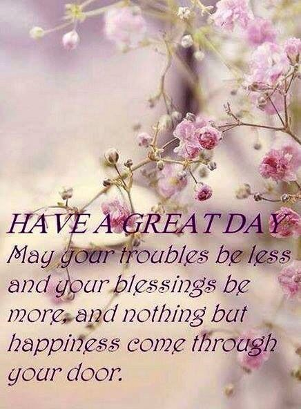 Good Morning I Pray You Have A Really Blessed Day Today Sending