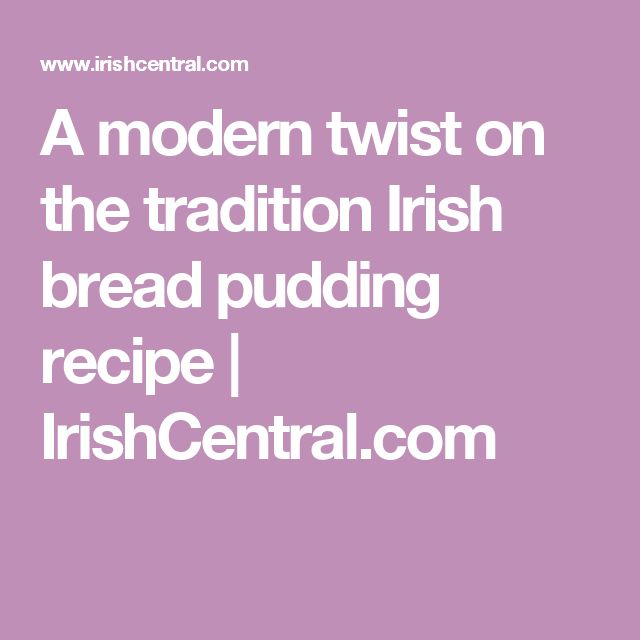 A modern twist on the tradition Irish bread pudding recipe   IrishCentral.com