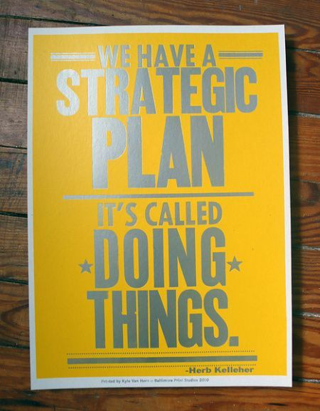 I need this for my desk!!! We have a strategic plan. It's called doing things.
