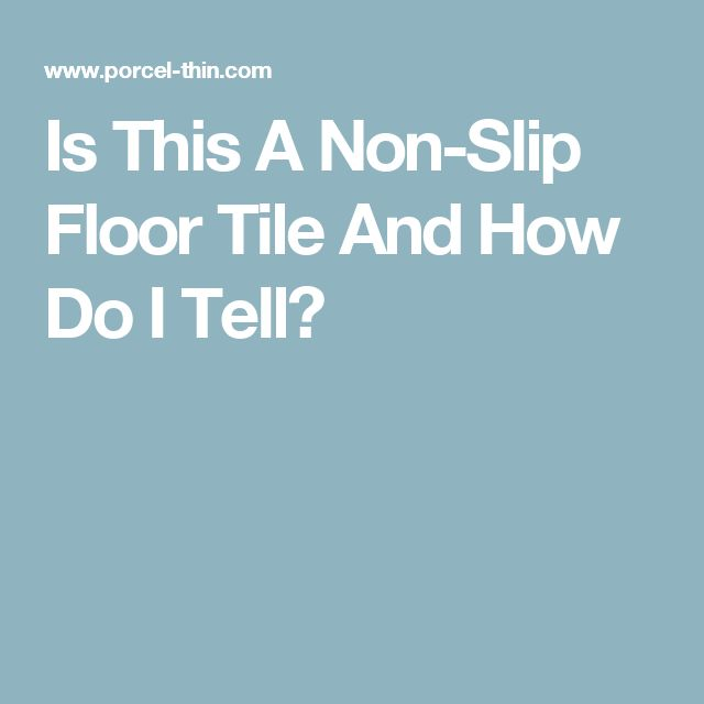 Is This A Non-Slip Floor Tile And How Do I Tell?