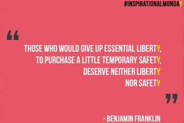 """""""Those who would give up essential liberty to purchase a little temporary safety, deserve neither liberty nor safety."""" - Benjamin Franklin"""