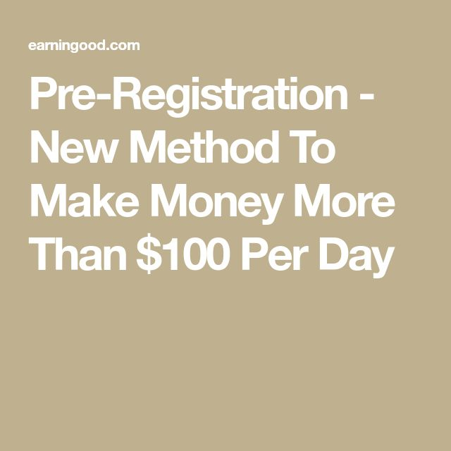 Pre-Registration - New Method To Make Money More Than $100 Per Day