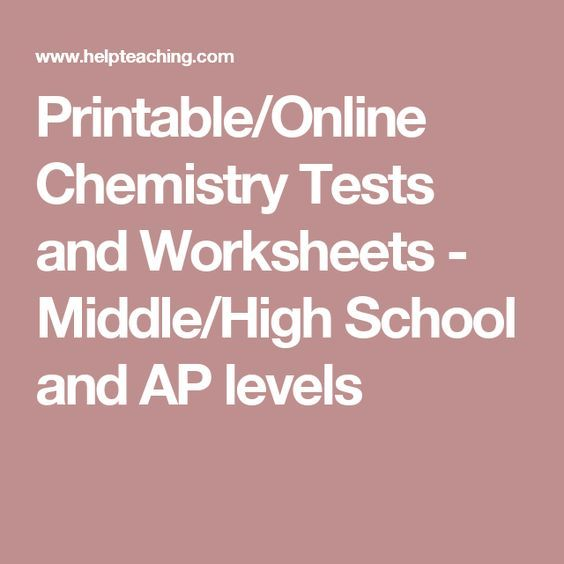 Printable/Online Chemistry Tests and Worksheets - Middle/High School and AP levels