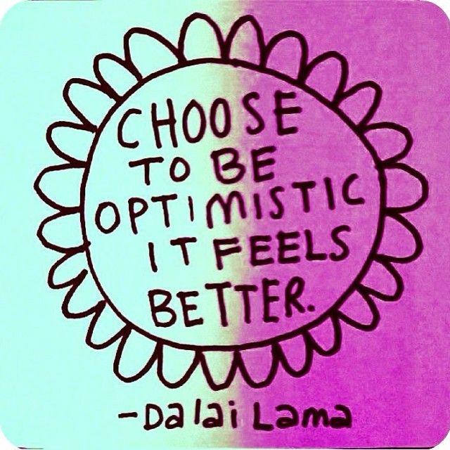 Choose to be optimistic it feels better - Dalai Lama
